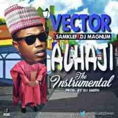 Instrumental: Vector - Alhaji (Prod. By DJ Smith)  Ft. Samklef & DJ Magnum